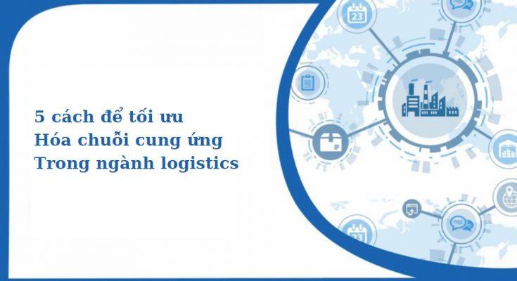 5 cách để tối ưu hóa chuỗi cung ứng trong ngành logistics