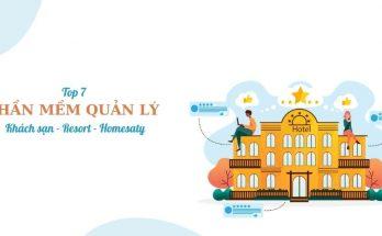 Top 7 phần mềm quản lý khách sạn – resort chất lượng nhất hiện nay