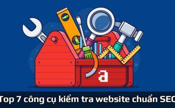 Top 7 công cụ kiểm tra website chuẩn SEO chính xác nhất